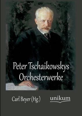 Peter Tschaikowskys Orchesterwerke (Paperback)