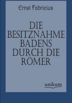 Die Besitznahme Badens Durch Die Romer (Paperback)