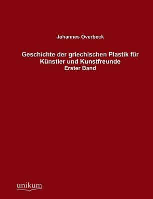 Geschichte Der Griechischen Plastik Fur Kunstler Und Kunstfreunde (Paperback)