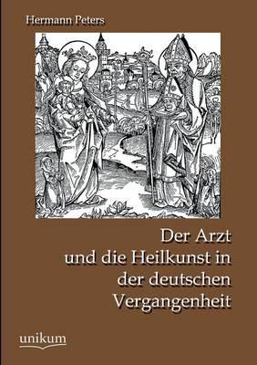 Der Arzt Und Die Heilkunst in Der Deutschen Vergangenheit (Paperback)