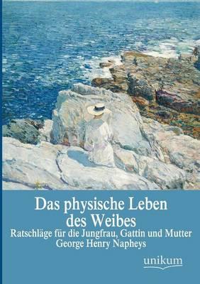 Das Physische Leben Des Weibes (Paperback)
