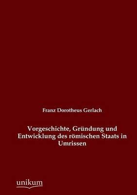 Vorgeschichte, Grundung Und Entwicklung Des Romischen Staats in Umrissen (Paperback)