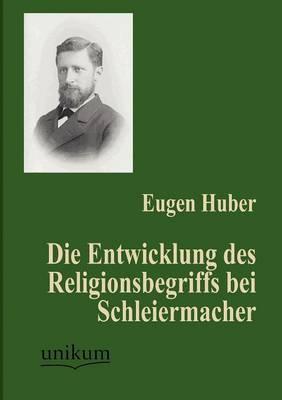 Die Entwicklung Des Religionsbegriffs Bei Schleiermacher (Paperback)