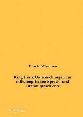 King Horn: Untersuchungen Zur Mittelenglischen Sprach- Und Literaturgeschichte (Paperback)