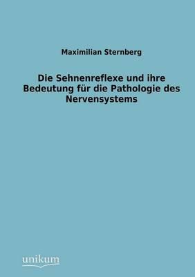 Sehnenreflexe Und Ihre Bedeutung Fur Die Pathologie Des Nervensystems (Paperback)