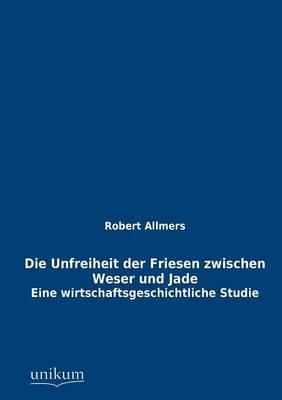 Die Unfreiheit Der Friesen Zwischen Weser Und Jade (Paperback)