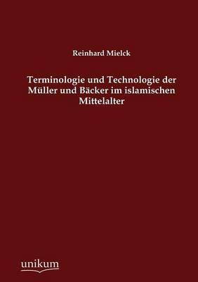 Terminologie Und Technologie Der M Ller Und B Cker Im Islamischen Mittelalter (Paperback)