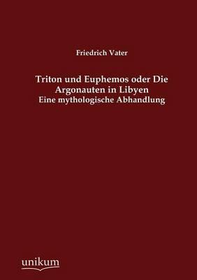 Triton Und Euphemos Oder Die Argonauten in Libyen (Paperback)