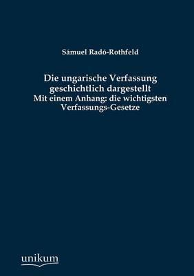 Die Ungarische Verfassung Geschichtlich Dargestellt (Paperback)