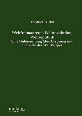Weltfreimaurerei, Weltrevolution, Weltrepublik (Paperback)