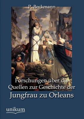 Forschungen Ber Die Quellen Zur Geschichte Der Jungfrau Zu Orleans (Paperback)