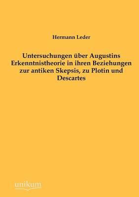 Untersuchungen Ber Augustins Erkenntnistheorie in Ihren Beziehungen Zur Antiken Skepsis, Zu Plotin Und Descartes (Paperback)