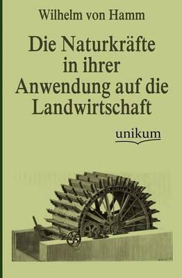 Die Naturkr Fte in Ihrer Anwendung Auf Die Landwirtschaft (Paperback)
