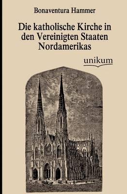 Die Katholische Kirche in Den Vereinigten Staaten Nordamerikas (Paperback)