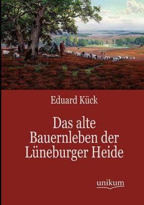 Das Alte Bauernleben Der L Neburger Heide (Paperback)
