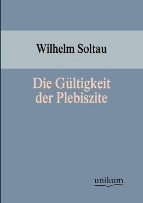 Die G Ltigkeit Der Plebiszite (Paperback)