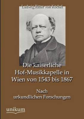 Die Kaiserliche Hof-Musikkapelle in Wien Von 1543 Bis 1867 (Paperback)