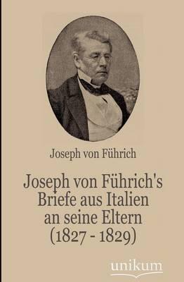 Joseph Von F Hrich's Briefe Aus Italien an Seine Eltern (1827 - 1829) (Paperback)