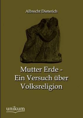 Mutter Erde - Ein Versuch Ber Volksreligion (Paperback)