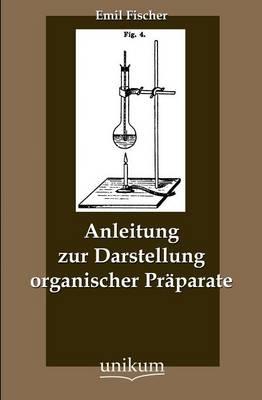 Anleitung Zur Darstellung Organischer PR Parate (Paperback)