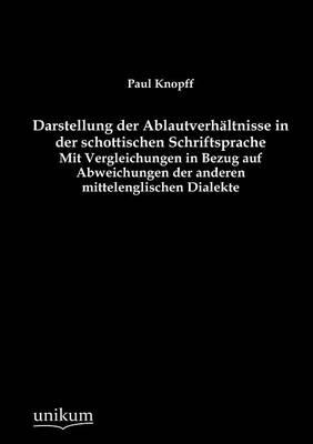 Darstellung Der Ablautverh Ltnisse in Der Schottischen Schriftsprache (Paperback)