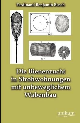 Die Bienenzucht in Strohwohnungen Mit Unbeweglichem Wabenbau (Paperback)