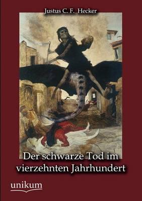 Der Schwarze Tod Im Vierzehnten Jahrhundert (Paperback)