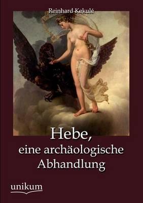 Hebe, Eine Arch Ologische Abhandlung (Paperback)