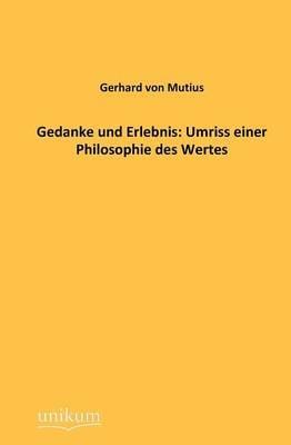 Gedanke Und Erlebnis: Umriss Einer Philosophie Des Wertes (Paperback)