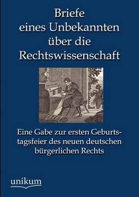 Briefe Eines Unbekannten Ber Die Rechtswissenschaft (Paperback)