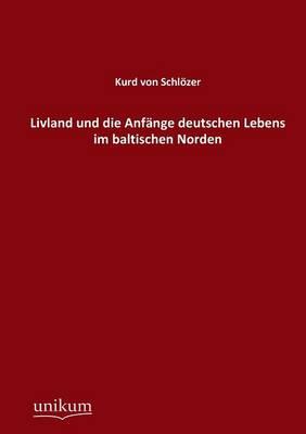 Livland Und Die Anfange Deutschen Lebens Im Baltischen Norden (Paperback)