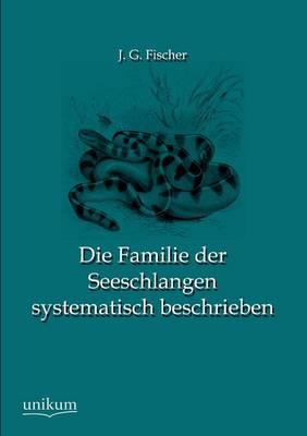 Die Familie Der Seeschlangen Systematisch Beschrieben (Paperback)