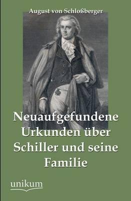 Neuaufgefundene Urkunden Uber Schiller Und Seine Familie (Paperback)