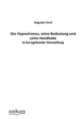 Der Hypnotismus, Seine Bedeutung Und Seine Handhabe (Paperback)