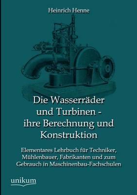 Die Wasserr der Und Turbinen - Ihre Berechnung Und Konstruktion (Paperback)