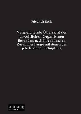 Vergleichende Ubersicht Der Urweltlichen Organismen (Paperback)