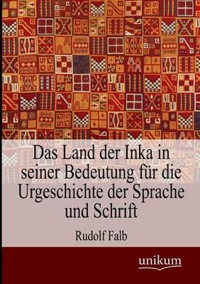 Das Land Der Inka in Seiner Bedeutung Fur Die Urgeschichte Der Sprache Und Schrift (Paperback)