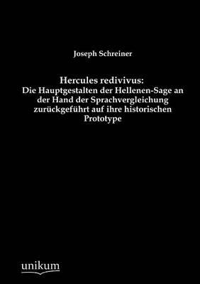 Hercules Redivivus: Die Hauptgestalten Der Hellenen-Sage an Der Hand Der Sprachvergleichung Zur Ckgef Hrt Auf Ihre Historischen Prototype (Paperback)