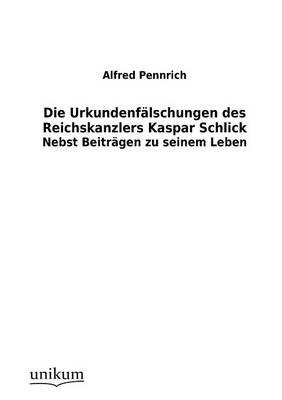 Die Urkundenf Lschungen Des Reichskanzlers Kaspar Schlick (Paperback)