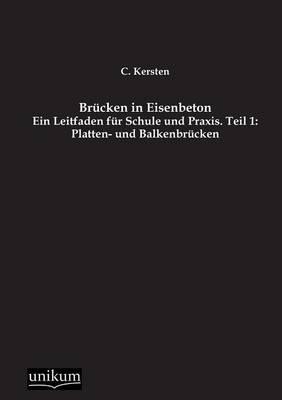 Brucken in Eisenbeton, Teil 1: Platten- Und Balkenbrucken (Paperback)