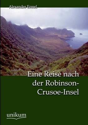 Eine Reise Nach Der Robinson-Crusoe-Insel (Paperback)
