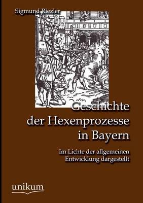 Geschichte Der Hexenprozesse in Bayern (Paperback)