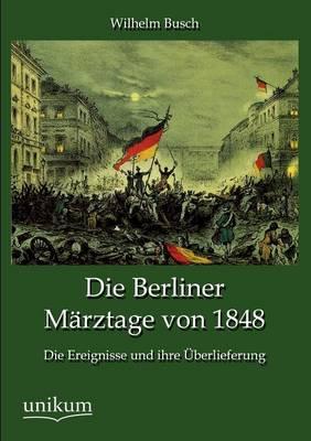 Die Berliner Marztage Von 1848 (Paperback)
