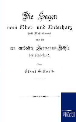 Die Sagen Vom Ober- Und Unterharz (Paperback)