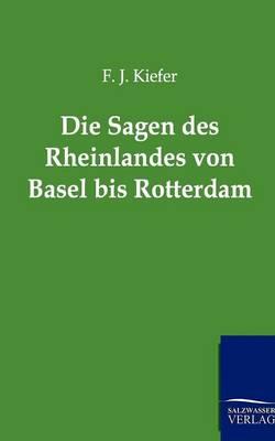 Die Sagen Des Rheinlandes Von Basel Bis Rotterdam (Paperback)