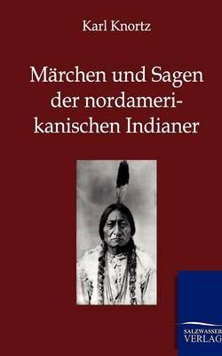 Marchen Und Sagen Der Nordamerikanischen Indianer (Paperback)