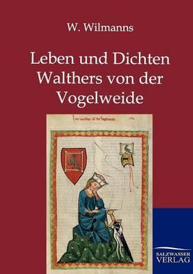 Leben Und Dichten Walthers Von Der Vogelweide (Paperback)
