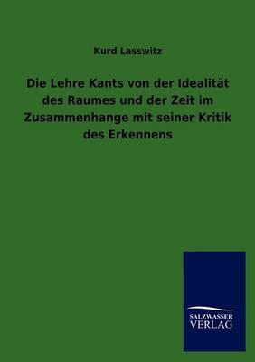 Die Lehre Kants Von Der Idealit T Des Raumes Und Der Zeit Im Zusammenhange Mit Seiner Kritik Des Erkennens (Paperback)