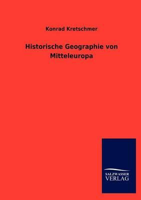 Historische Geographie Von Mitteleuropa (Paperback)