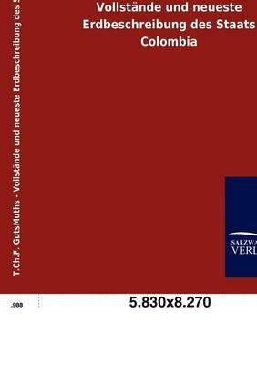 Vollst nde Und Neueste Erdbeschreibung Des Staats Colombia (Paperback)